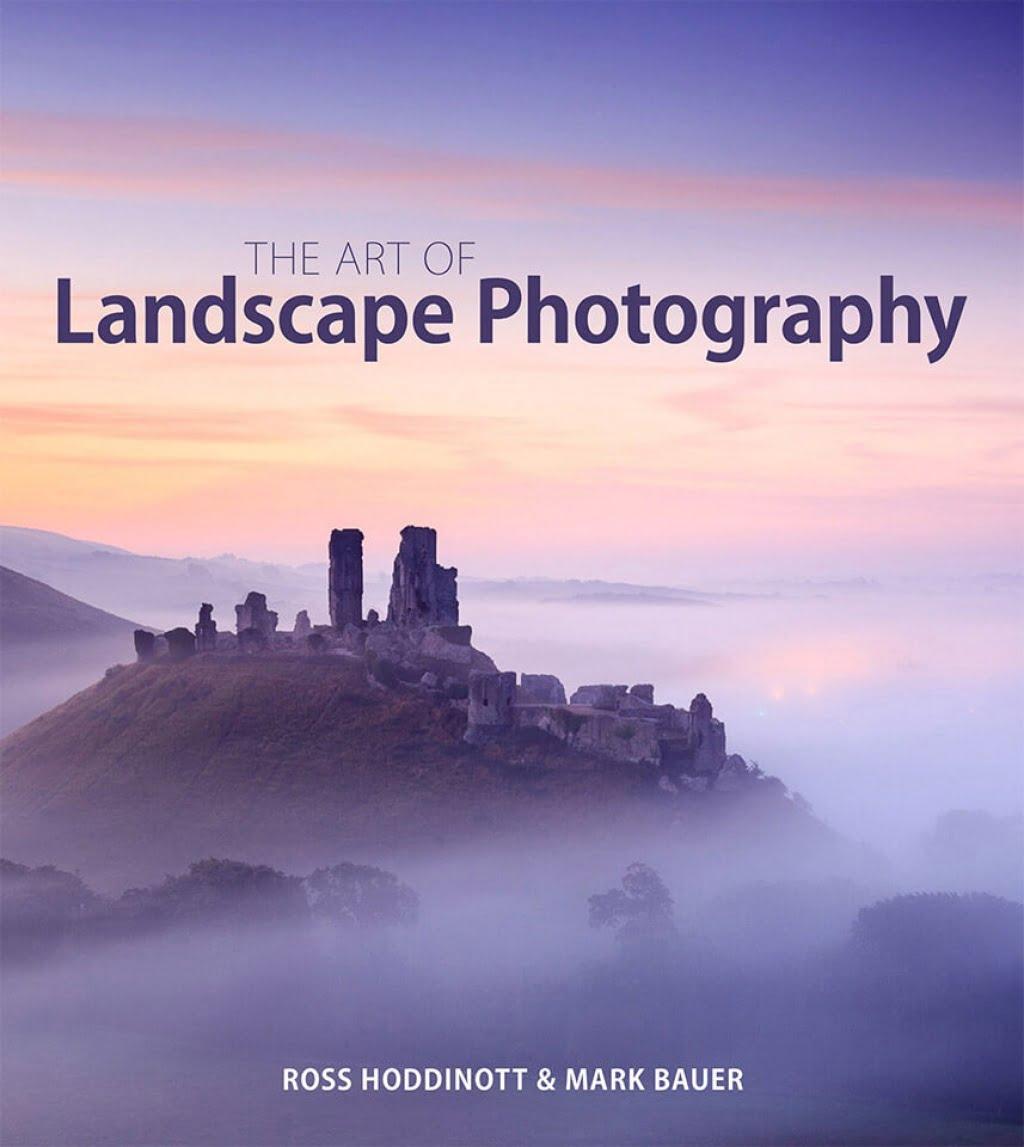 The Art of Landscape Photography | Mark Bauer & Ross Hoddinott