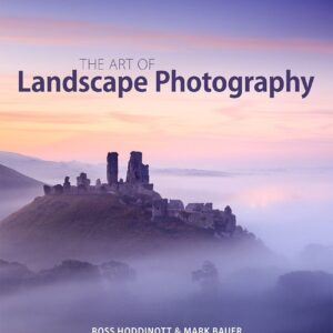 The Art of Landscape Photography | Mark Bauer & Ross Hoddinott